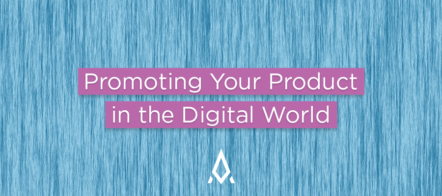 Promoting Your Product in the Digital World